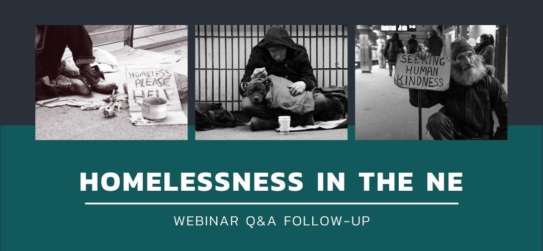 Homelessness in the NE Webinar Follow-Up